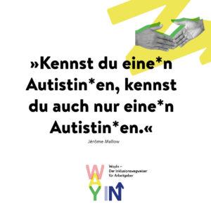 WayIn-Zitat von Jérôme Mallow: »Kennst du eine*n Autistin*en, kennst du auch nur eine*n Autistin*en.«