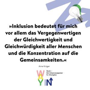Zitat Arne Krüger: »Inklusion bedeutet für mich vor allem das Vergegenwertigen der Gleichwertigkeit und Gleichwürdigkeit aller Menschen und die Konzentration auf die Gemeinsamkeiten.«