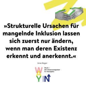 Zitat Arne Krüger: »Strukturelle Ursachen für mangelnde Inklusion lassen sich zuerst nur ändern, wenn man deren Existenz erkennt und anerkennt.«